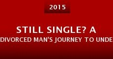 Still Single? A Divorced Man's journey to understanding Women