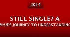 Película Still Single? A Man's Journey to Understanding Women