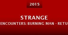 Película Strange Encounters: Burning Man - Return to Spirit