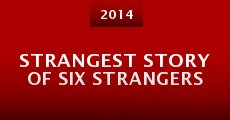 Strangest Story of Six Strangers (2014) stream