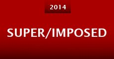 Super/Imposed (2014) stream