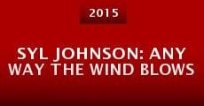 Syl Johnson: Any Way the Wind Blows (2015) stream