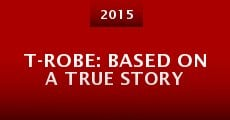 T-Robe: Based on a True Story (2015) stream