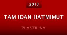 Tam idan hatmimut (2013) stream