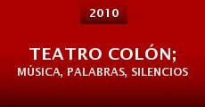 Película Teatro Colón; música, palabras, silencios