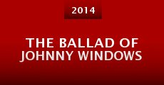 Película The Ballad of Johnny Windows
