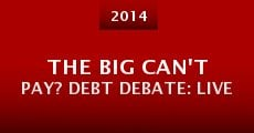 The Big Can't Pay? Debt Debate: Live (2014) stream