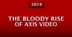 The Bloody Rise of Axis Video (2014) stream