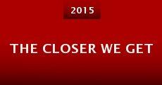 The Closer We Get (2014) stream