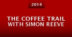 Película The Coffee Trail with Simon Reeve