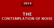 The Contemplation of Noise (2014) stream