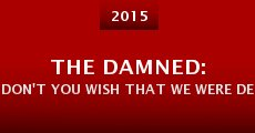 Película The Damned: Don't You Wish That We Were Dead