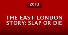The East London Story: Slap or Die (2013) stream