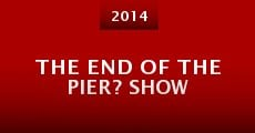 The End of the Pier? Show (2014)