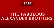 The Fabulous Alexander Brothers (2014) stream