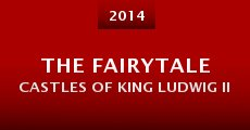 The Fairytale Castles of King Ludwig II (2014)