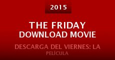 The Friday Download Movie (2015) stream