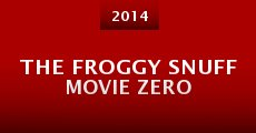 Película The Froggy Snuff Movie Zero
