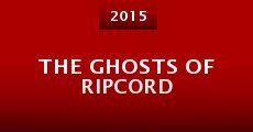 Película The Ghosts of Ripcord