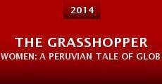 The Grasshopper Women: A Peruvian Tale of Globalization (2014) stream