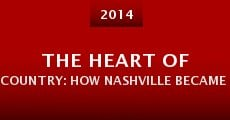 Película The Heart of Country: How Nashville Became Music City USA