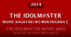 Película The iDOLM@STER Movie: Kagayaki no mukougawa e