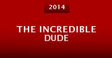 The Incredible Dude (2014) stream