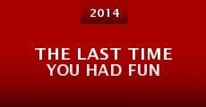 Película The Last Time You Had Fun