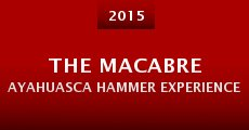 The Macabre Ayahuasca Hammer Experience (2015) stream
