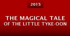 Película The Magical Tale of the Little Tyke-oon