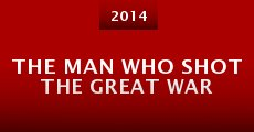 The Man Who Shot the Great War (2014) stream