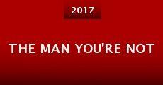 Película The Man You're Not