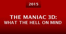 Película The Maniac 3D: What the Hell on Mind