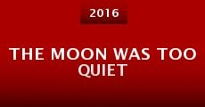The Moon Was Too Quiet (2016) stream