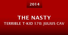 Película The Nasty Terrible T-Kid 170: Julius Cavero