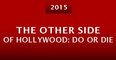 The Other Side of Hollywood: Do or Die (2015) stream