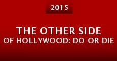 Película The Other Side of Hollywood: Do or Die