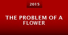 The Problem of a Flower (2015) stream
