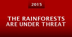 The Rainforests Are Under Threat (2015)