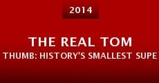 The Real Tom Thumb: History's Smallest Superstar (2014) stream