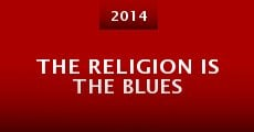 The Religion Is the Blues (2014) stream