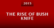 The Rise of Bush Knife (2015)