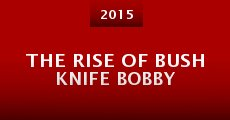 Película The Rise of Bush Knife Bobby