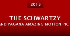 The Schwartzy and Pagana Amazing Motion Picture Motion Picture (2015) stream