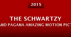 The Schwartzy and Pagana Amazing Motion Picture Motion Picture (2015)