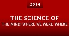 Película The Science of the Mind: Where We Were, Where We Are, and Where We're Going