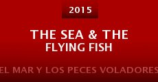 The Sea & the Flying Fish (2015)
