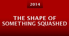 Película The Shape of Something Squashed