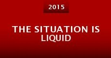 Película The Situation Is Liquid