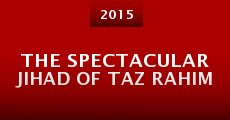 The Spectacular Jihad of Taz Rahim (2015)